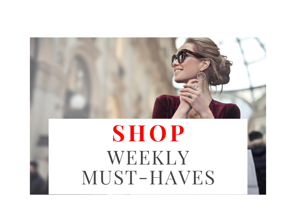 WEEKLY MUST-HAVES